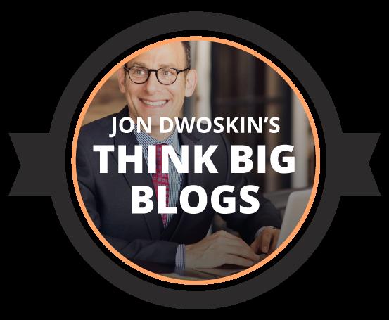 Jon Dwoskin's Think Big Blogs