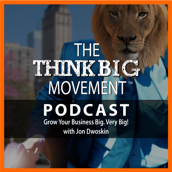 Jon Dwoskin's Think Big Podcast