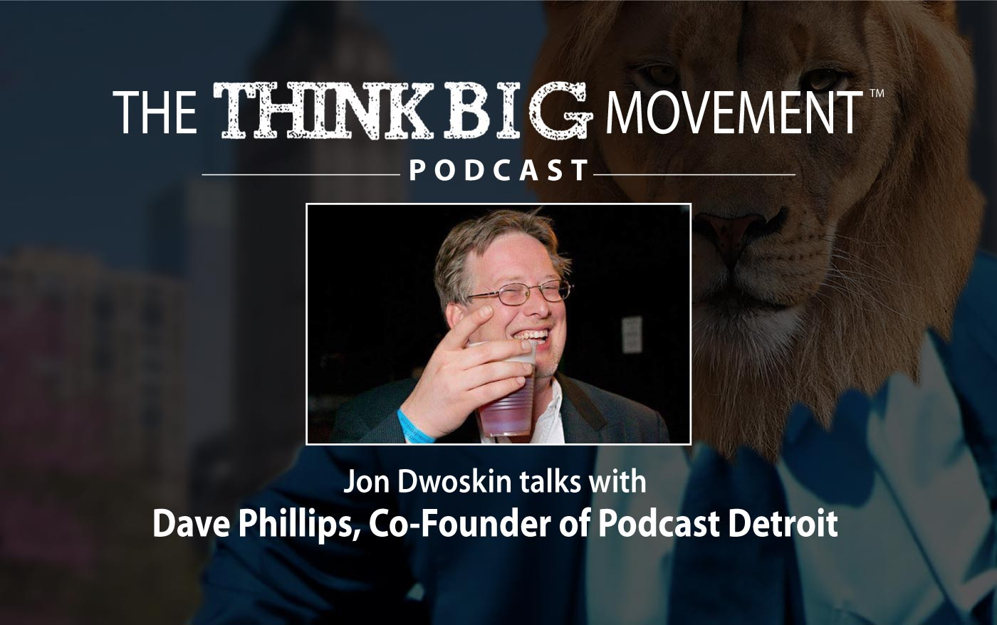 Jon Dwoskin Interviews Dave Phillips, Co-Founder of Podcast Detroit