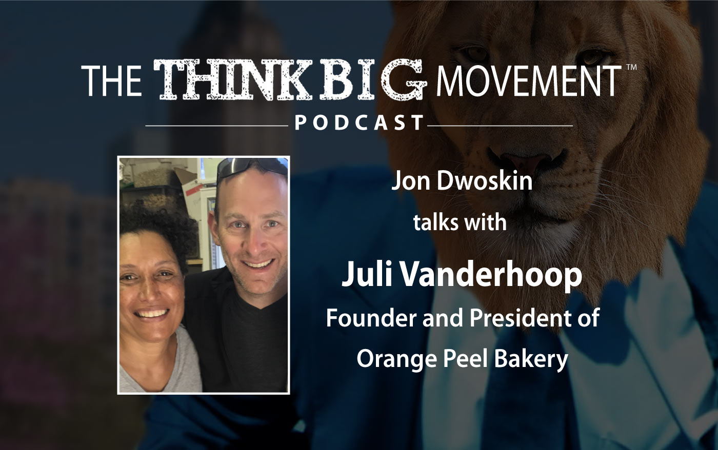 Think Big Movement Podcast - Jon Dwoskin Interviews Julie Vanderhoop, Orange Peel Bakery