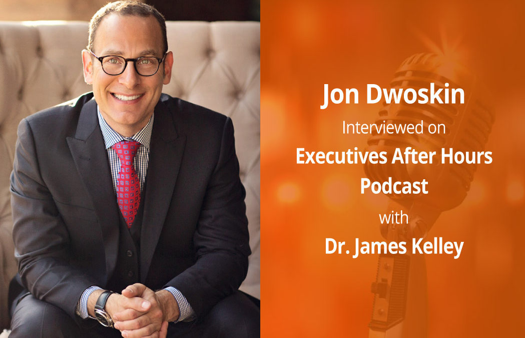Jon Dwoskin Interviewed on Executives After Hours with Dr. James Kelley