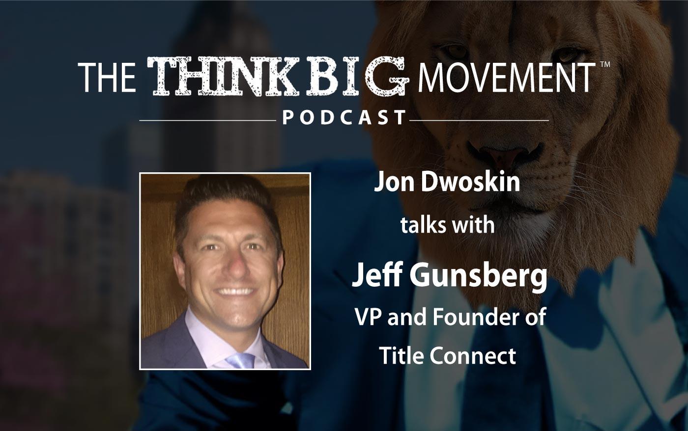 Think Big Movement Podcast - Jon Dwoskin Interviews Jeff Gunsberg