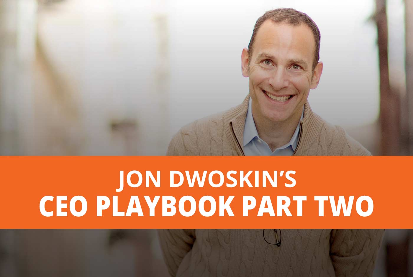 Jon Dwoskin Business Blog: Get Out of Your Comfort Zone and Onto the Fast Track - Jon Dwoskin's CEO Playbook: Part Two