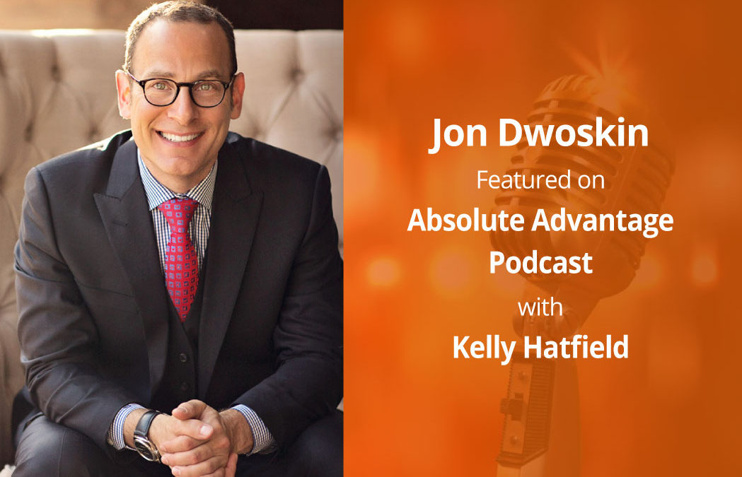 Jon Dwoskin Featured on Absolute Advantage Podcast with Kelly Hatfield