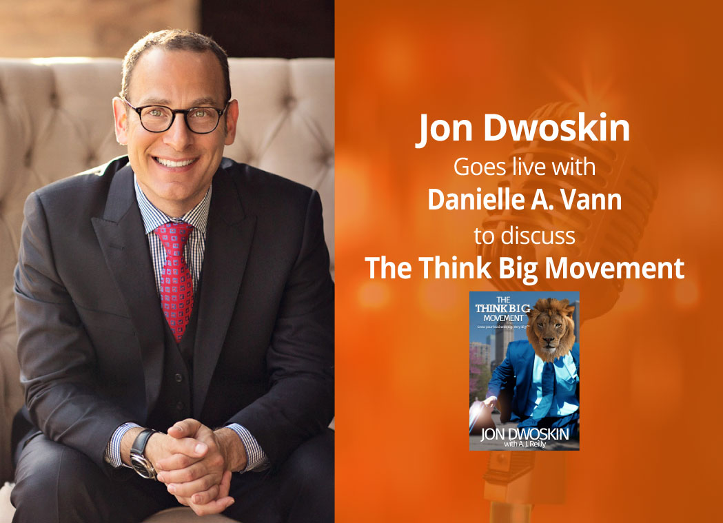 Jon Dwoskin Goes Live to Discuss The Think Big Movement on Facebook with Danielle A. Vann