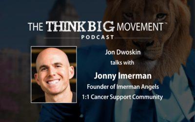 Jon Dwoskin Interviews Jonny Imerman,  Founder of Imerman Angels 1:1 Cancer Support Community