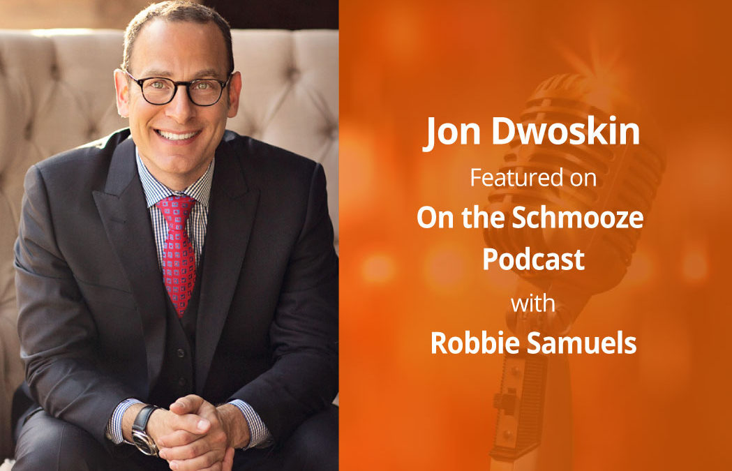 Jon Dwoskin Featured on On the Schmooze Podcast with Robbie Samuels