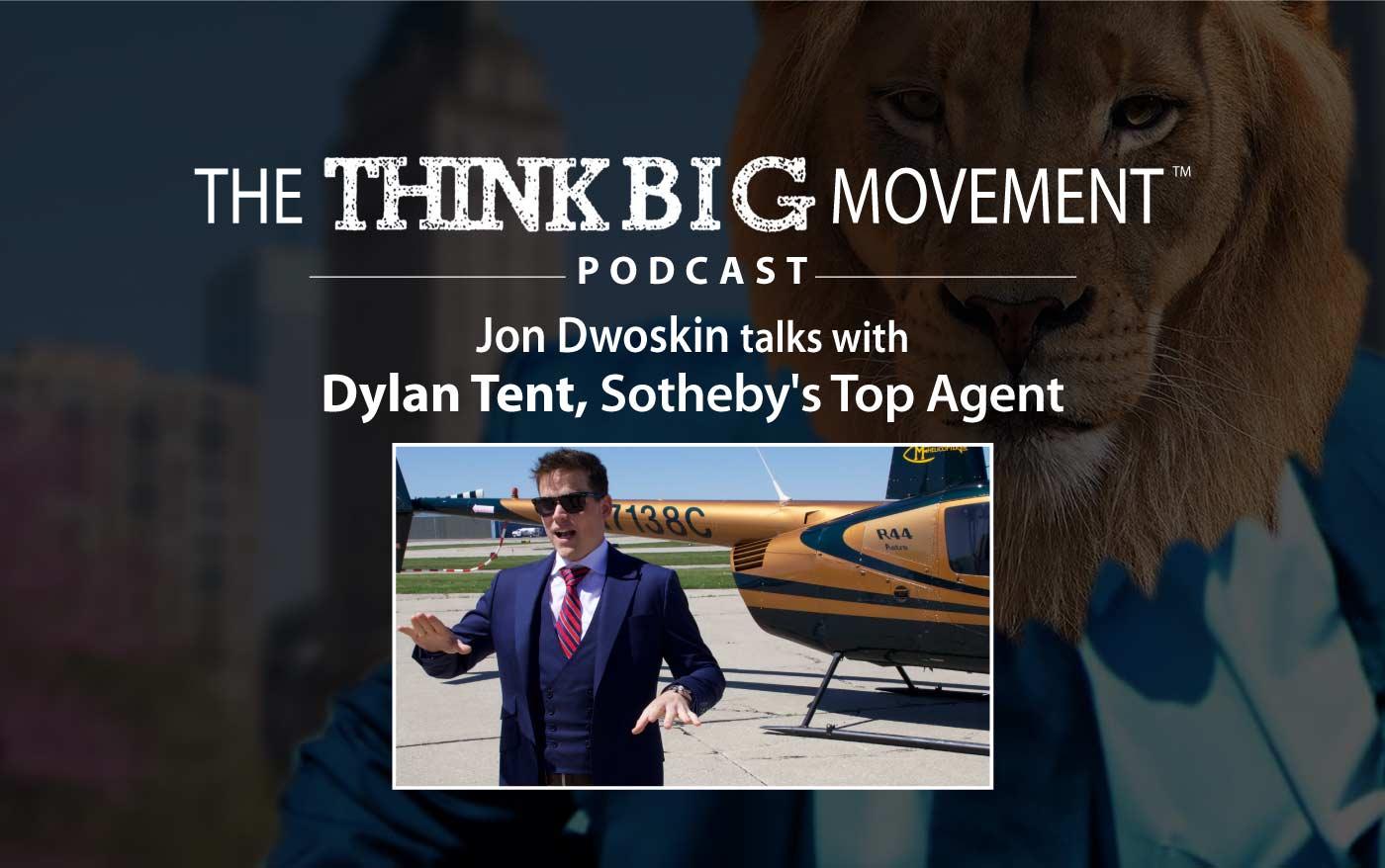 Think Big Movement Podcast - Jon Dwoskin Interviews Dylan Tent