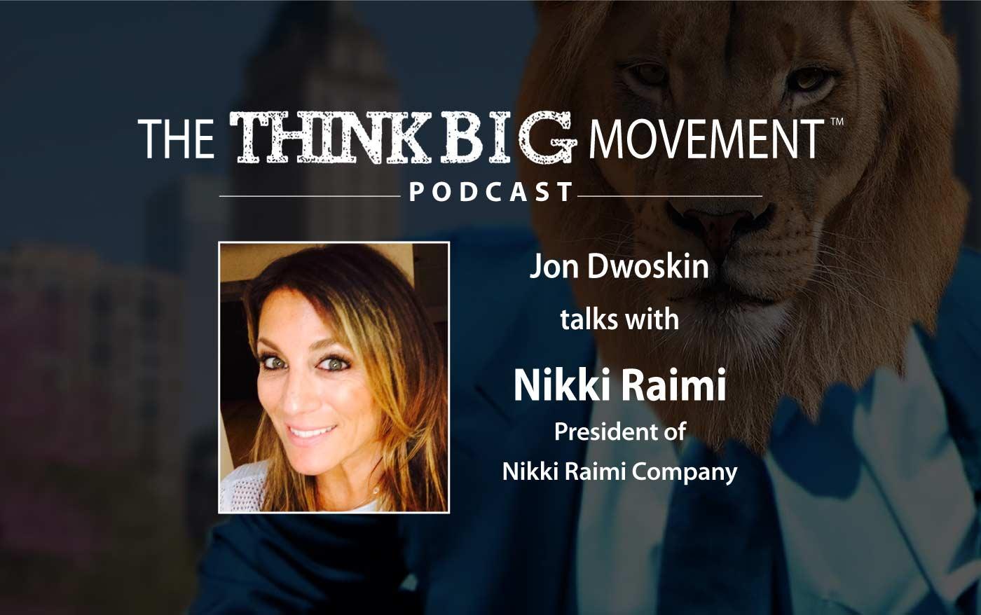 Think Big Movement Podcast - Jon Dwoskin Interviews Nikki Raimi, President of Nikki Raimi Company