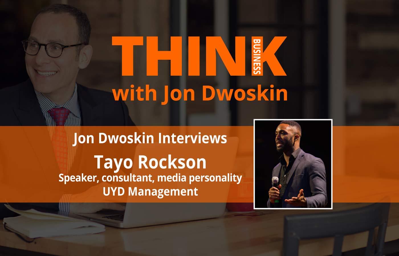 THINK Business Podcast: Jon Dwoskin Interviews Tayo Rockson