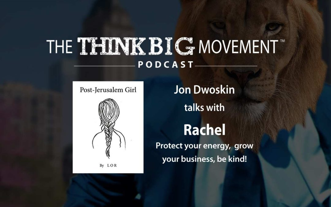 Jon Dwoskin Interviews Rachel, Protect Your Energy, Grow Your Business, Be Kind!
