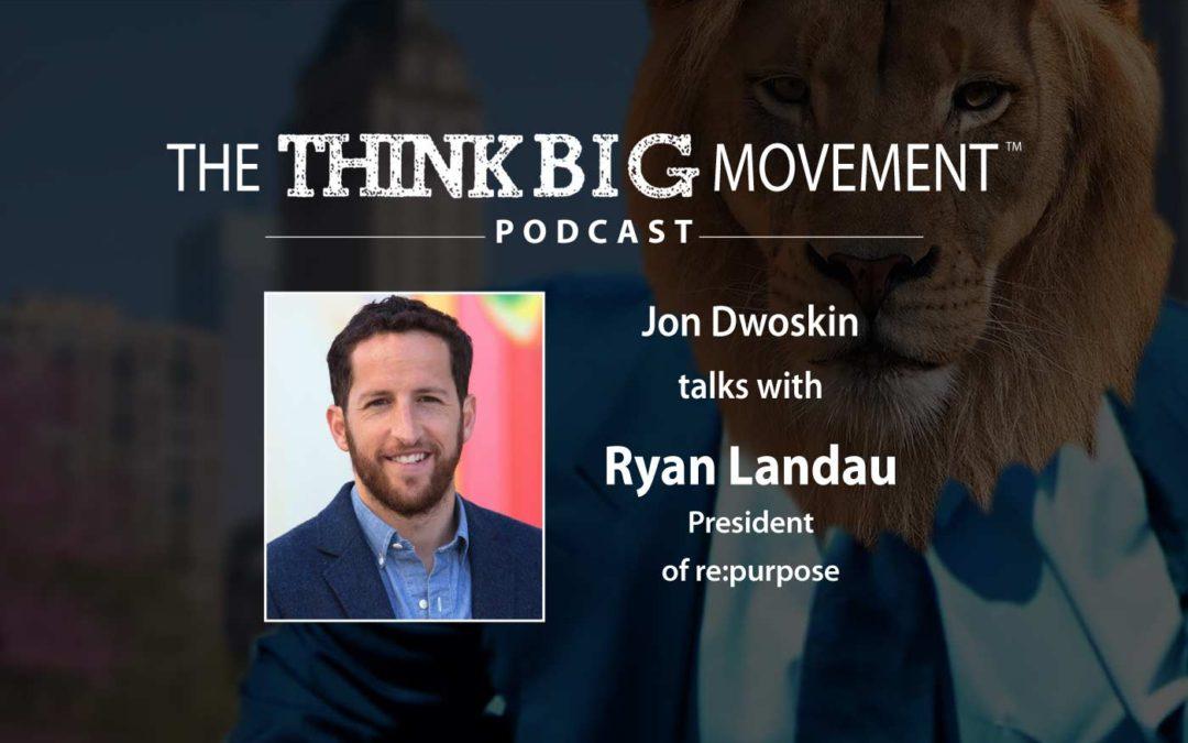 Jon Dwoskin Interviews Ryan Landau, President of President of re:purpose