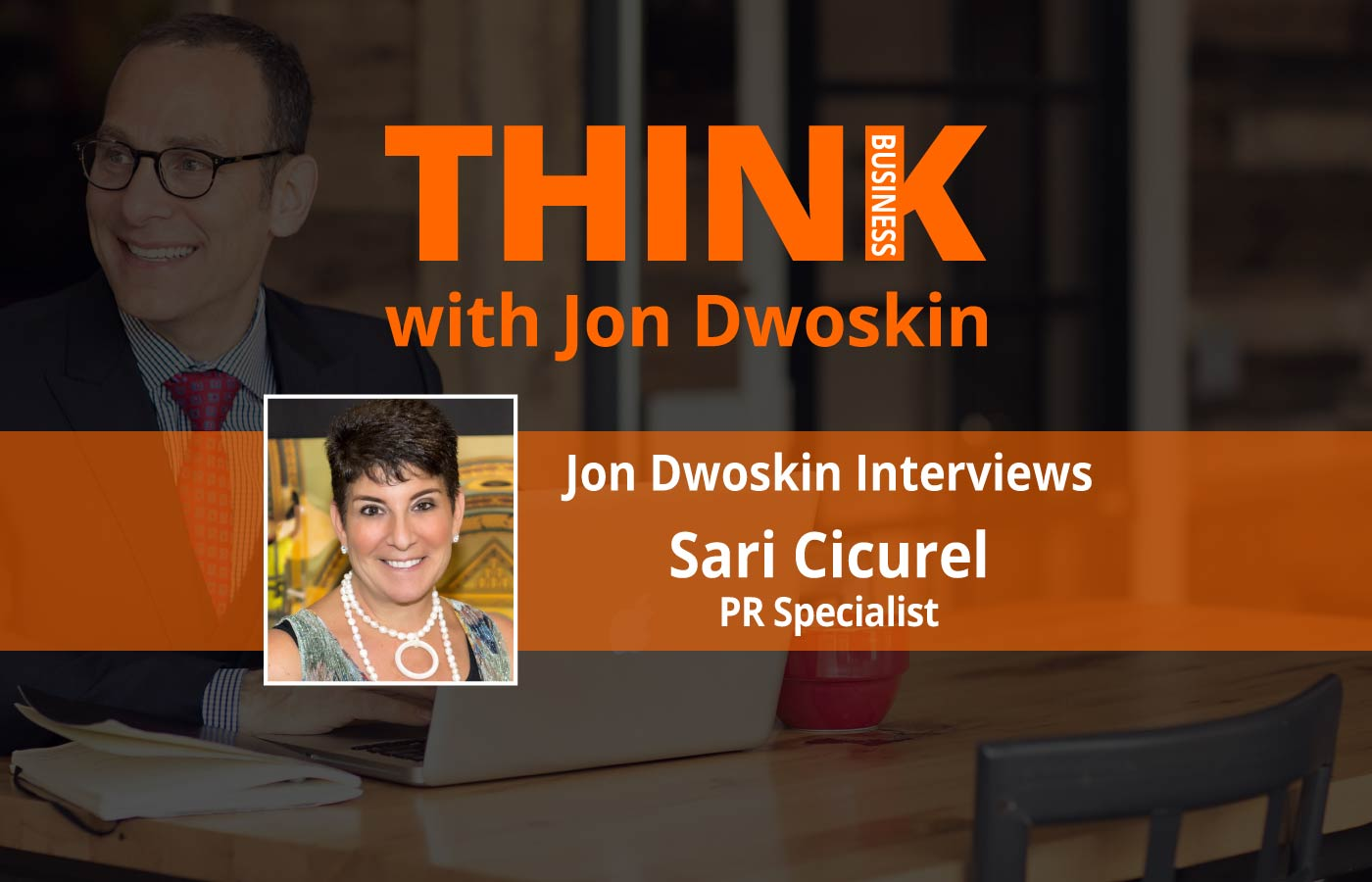 THINK Business Podcast: Jon Dwoskin Interviews Sari M. Cicurel