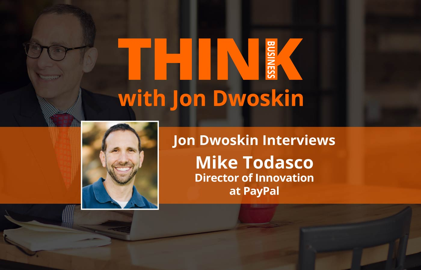 THINK Business - Podcast- Jon Dwoskin Talks with -Mike-Todasco-Paypal