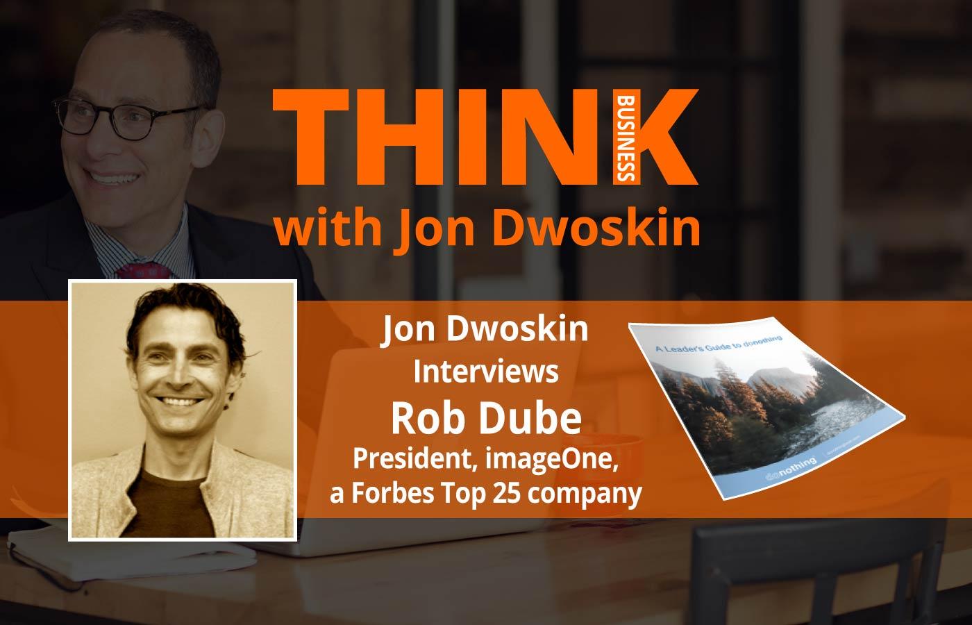 THINK Business: Jon Dwoskin Interviews Rob Dube