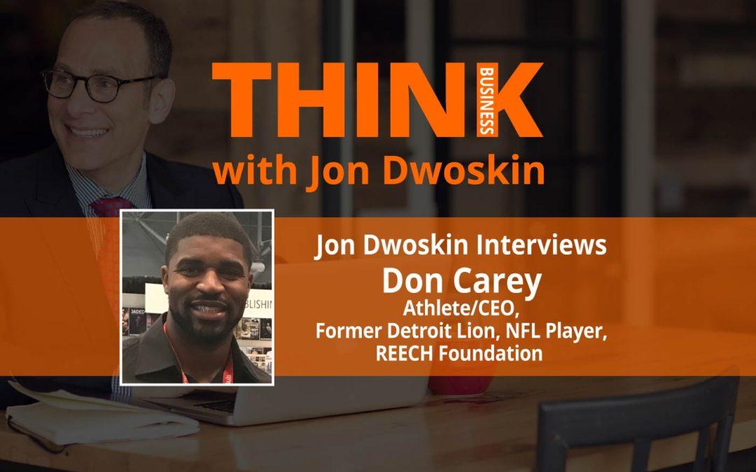 THINK Business: Jon Dwoskin Interviews Don Carey, Athlete/CEO, Former Detroit Lion & REECH Foundation