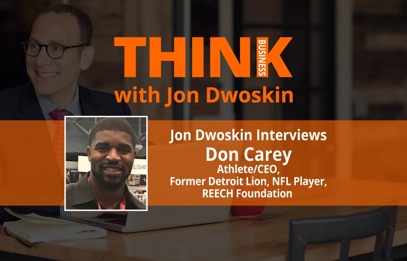 THINK Business: Jon Dwoskin Interviews Don Carey, Athlete/CEO, Detroit Lions & REECH Foundation