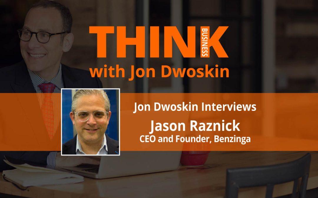 THINK Business: Jon Dwoskin Interviews Jason Raznick, CEO and Founder of Benzinga