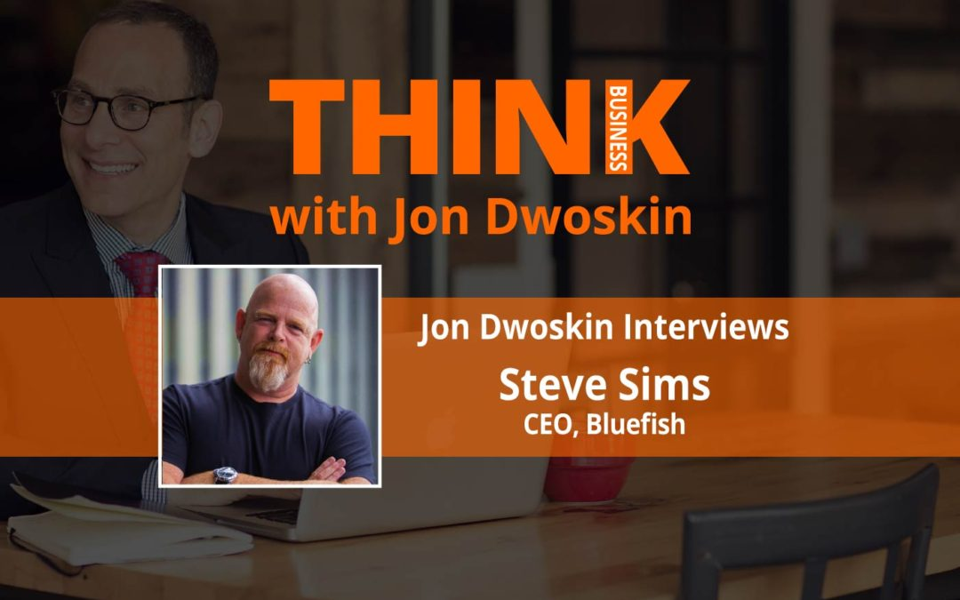 THINK Business: Jon Dwoskin Interviews Steve Sims, CEO of Bluefish