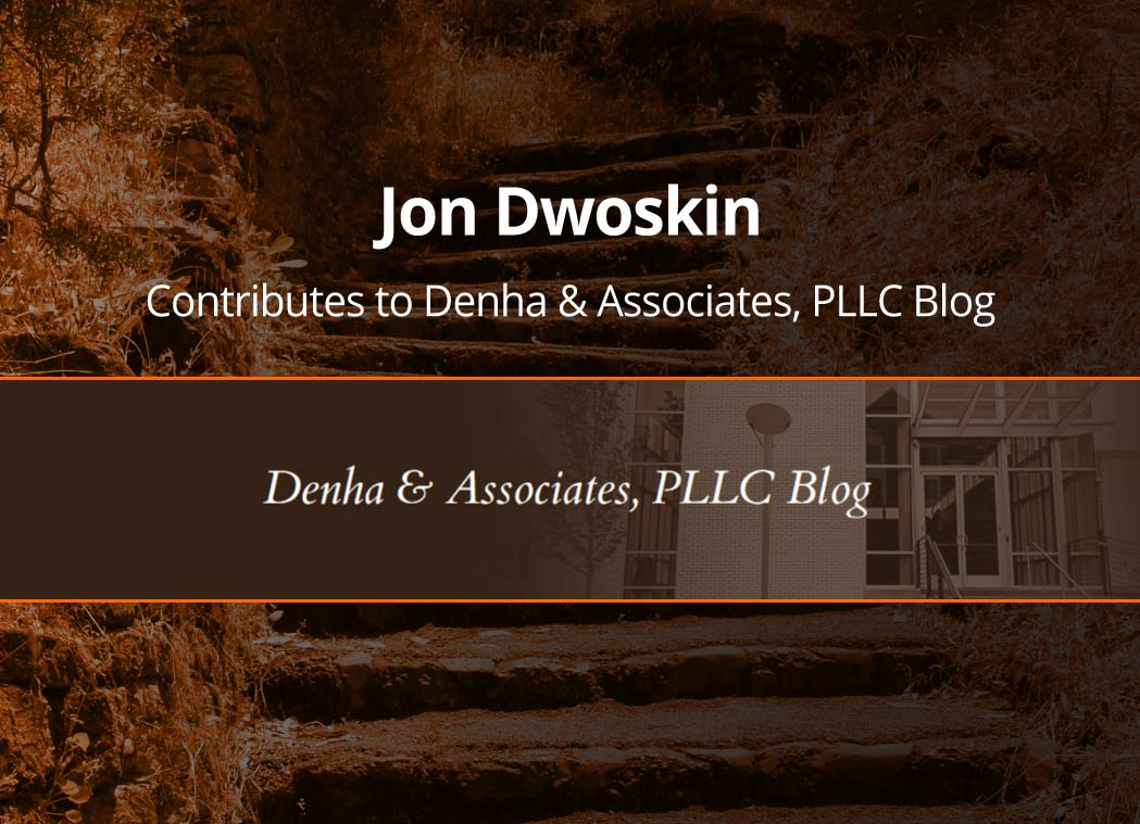 Jon Dwoskin Contributes to Denha & Associates, PLLC Blog