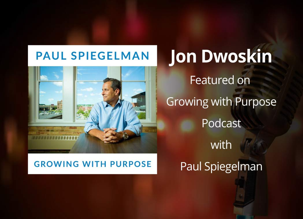 Jon Dwoskin Featured on Growing with Purpose Podcast