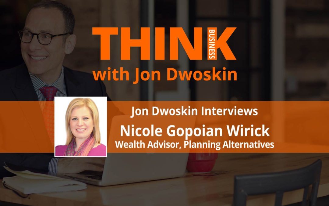 THINK Business: Jon Dwoskin Interviews Nicole Gopoian Wirick, Wealth Advisor, Planning Alternatives