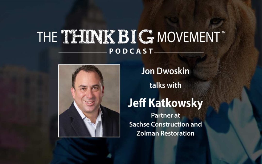 Jon Dwoskin Interviews Jeff Katkowsky – Partner at Sachse Construction and Zolman Restoration