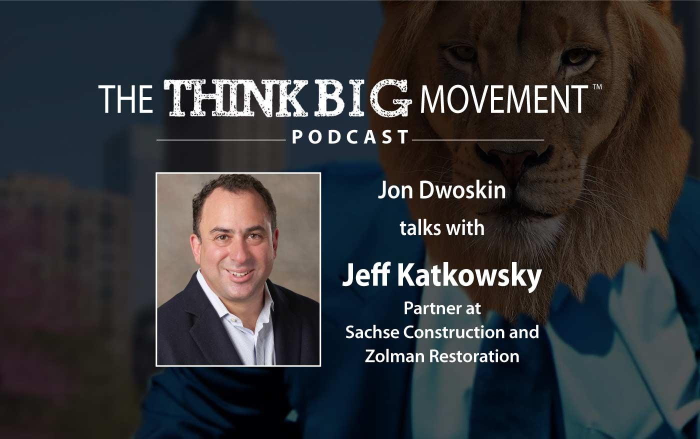Jon Dwoskin Interviews Jeff Katkowsky - Partner at Sachse Construction and Zolman Restoration