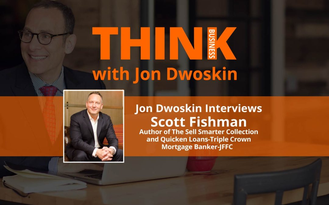 THINK Business: Jon Dwoskin Interviews Author of The Sell Smarter Collection, Quicken Loans-Triple Crown Mortgage Banker-JFFC