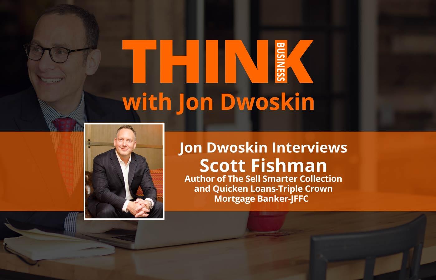 THINK Business: Jon Dwoskin Interviews Scott Fishman, CEO, 30 Minute Sales Coach