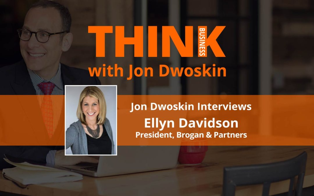 THINK Business: Jon Dwoskin Interviews Ellyn Davidson, President, Brogan & Partners