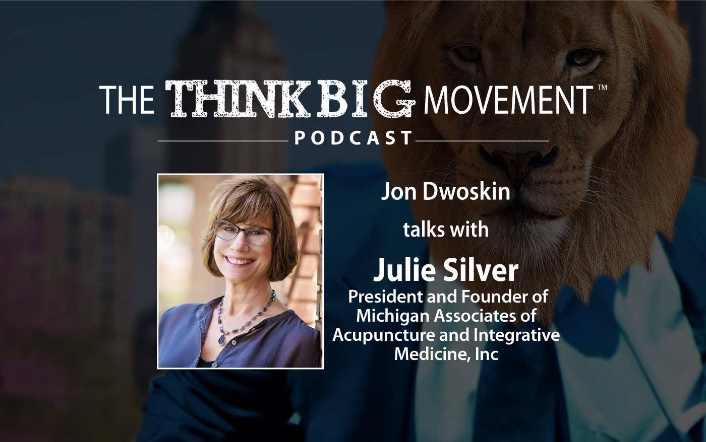 Think Big Movement Podcast - Jon Dwoskin Interviews Julie Silver