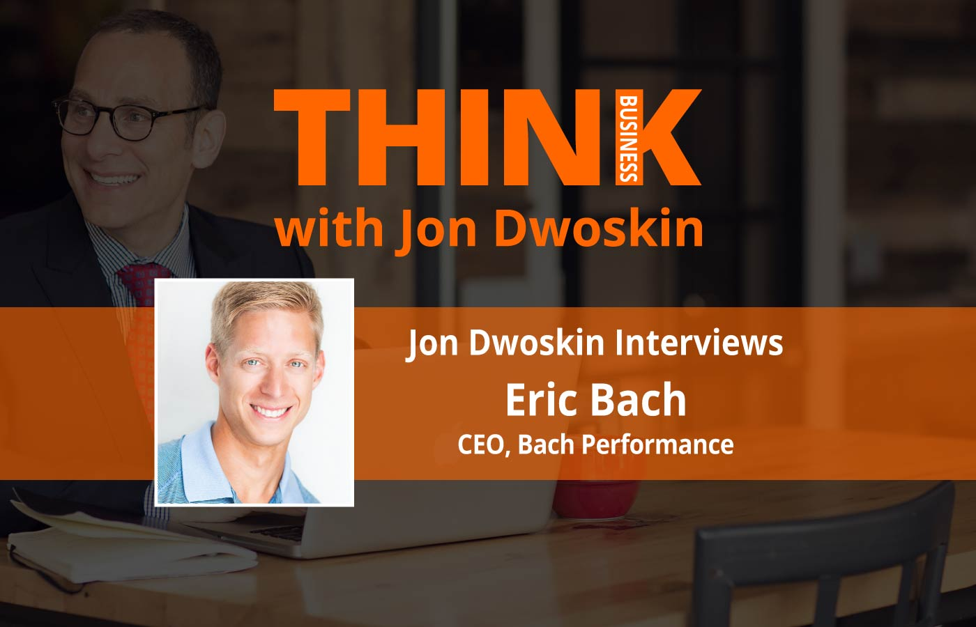 THINK Business: Jon Dwoskin Interviews Eric Bach, CEO, Bach Performance