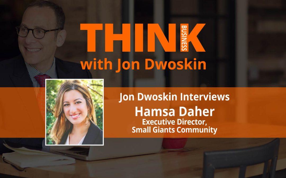 THINK Business: Jon Dwoskin Interviews Hamsa Daher, Executive Director, Small Giants Community