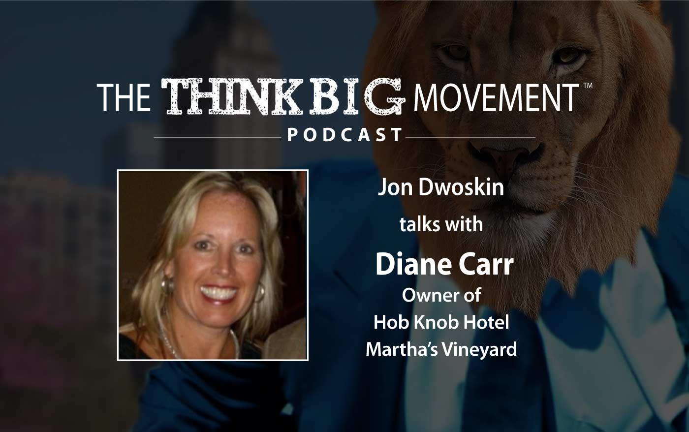 Think Big Movement Podcast - Jon Dwoskin Interviews Diane Carr, Owner of Hob Knob Hotel