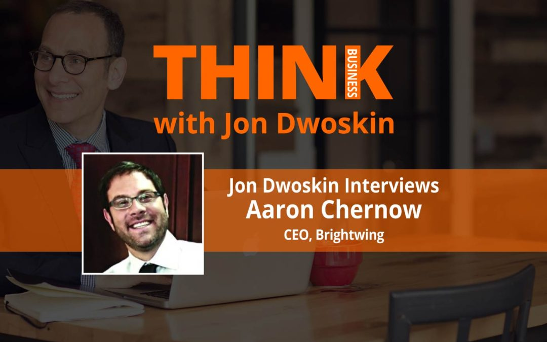 THINK Business: Jon Dwoskin Interviews  Aaron Chernow, CEO, Brightwing