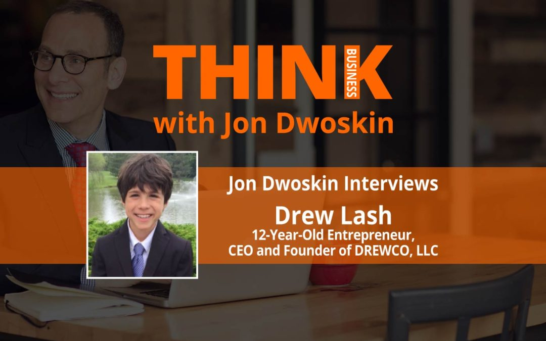 THINK Business: Jon Dwoskin Interviews Drew Lash, 12-Year-Old Entrepreneur, CEO and Founder of DREWCO, LLC