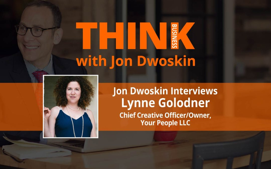 THINK Business: Jon Dwoskin Interviews Lynne Golodner, Chief Creative Officer/Owner of Your People LLC