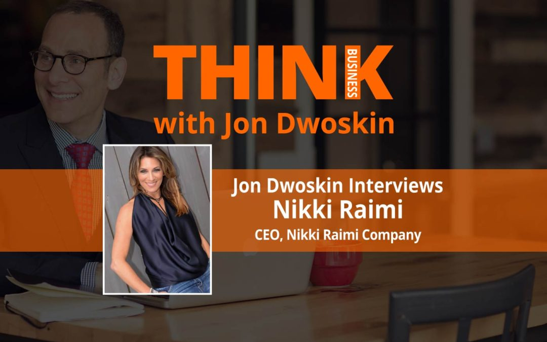 THINK Business: Jon Dwoskin Interviews Nikki Raimi CEO of Nikki Raimi Company