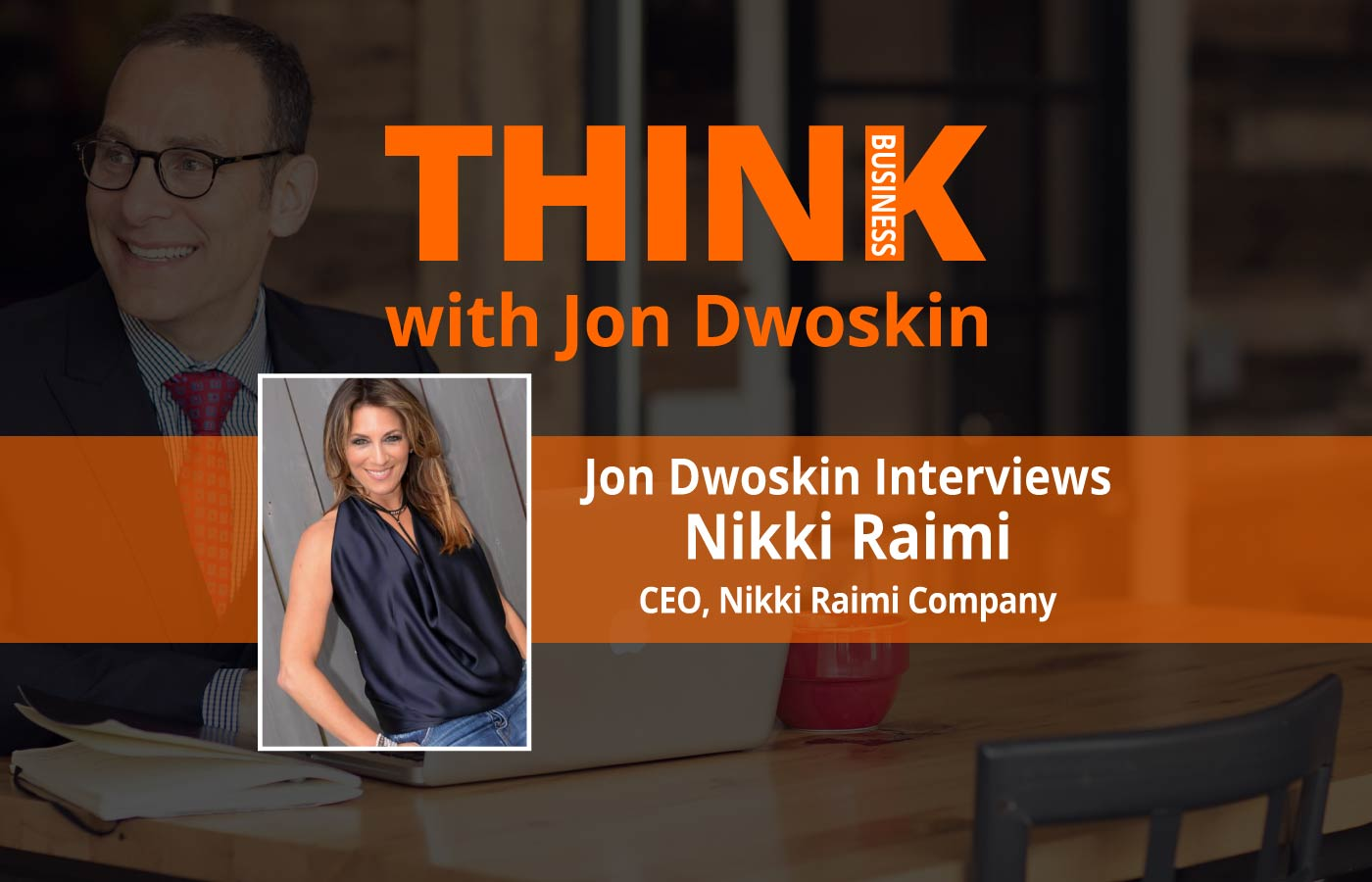 THINK Business: Jon Dwoskin Interviews Nikki Raimi CEO of Nikki Raimi Company