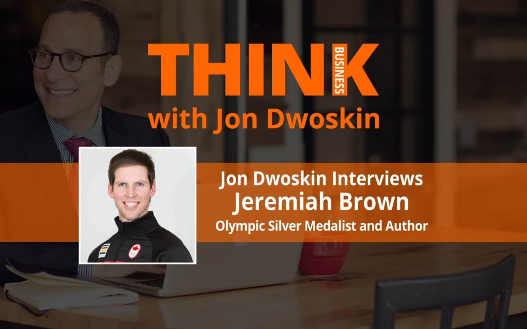 THINK Business: Jon Dwoskin Interviews Jeremiah Brown, Olympic Silver Medalist and Author