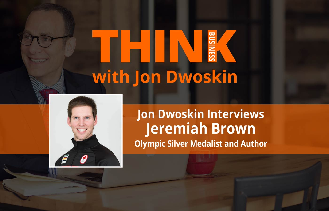 THINK Business Podcast: Jon Dwoskin Interviews Jeremiah Brown, Olympic Silver Medalist and Author