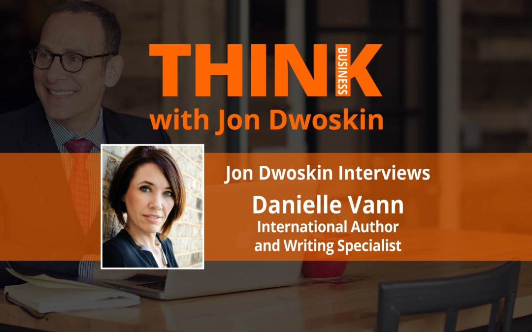 THINK Business: Jon Dwoskin Interviews Danielle Vann, International Author and Writing Specialist