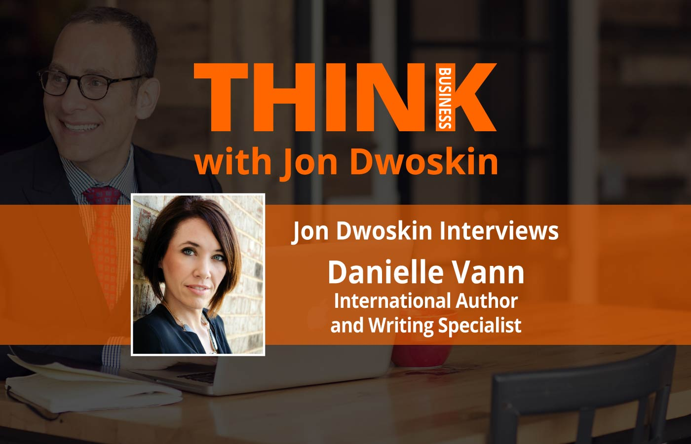 THINK Business Podcast: Jon Dwoskin Interviews Danielle Vann, International Author and Writing Specialist