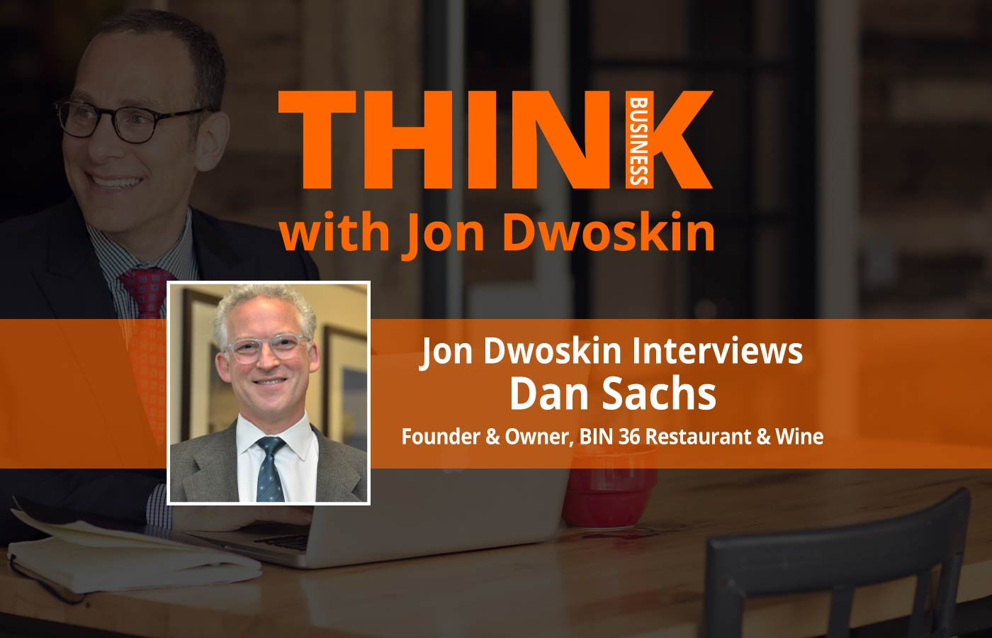 THINK Business Podcast - Jon Dwoskin Interviews Dan Sachs