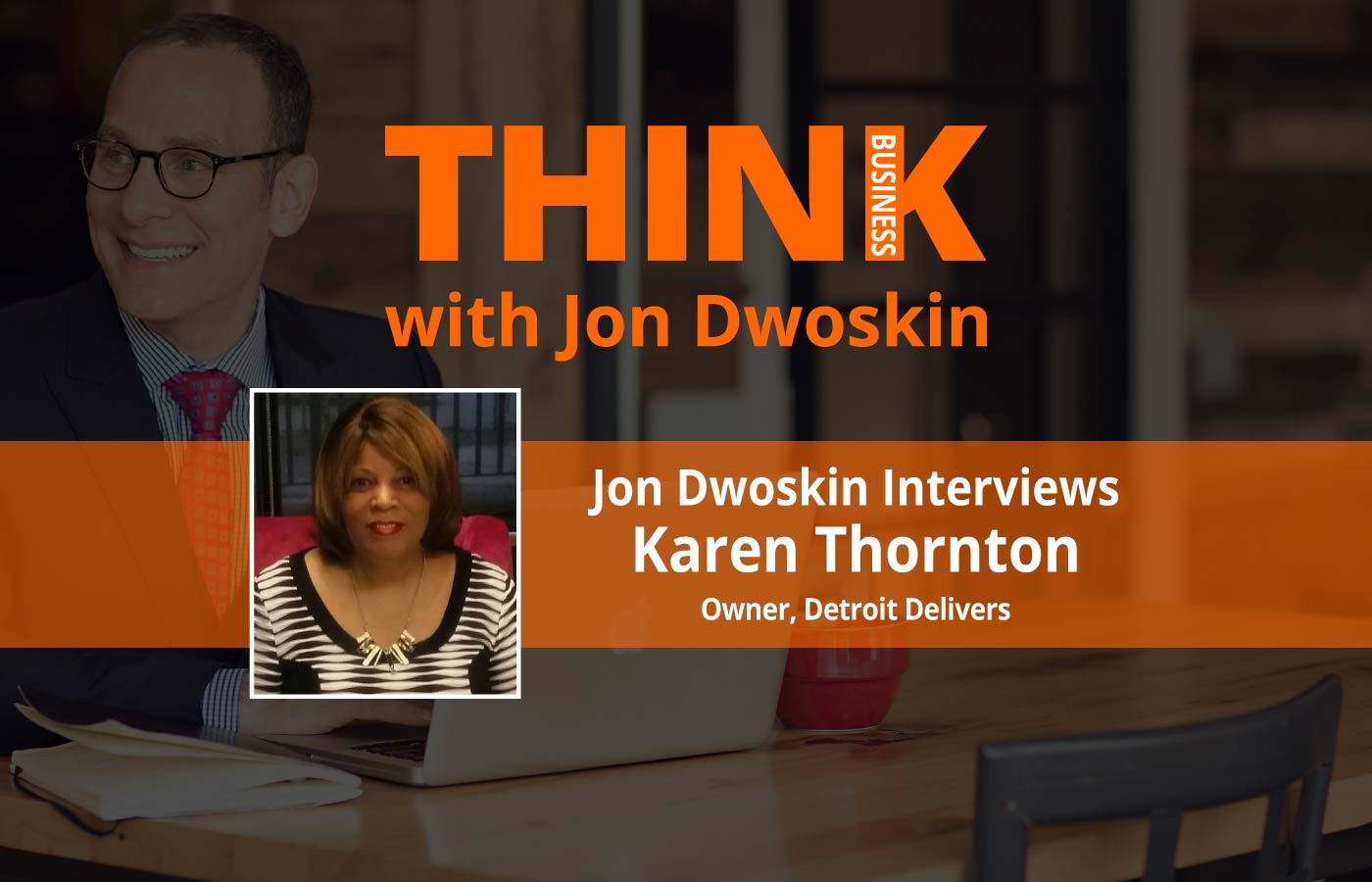 THINK Business Podcast: Jon Dwoskin Interviews Karen Thornton, Owner of Detroit Delivers