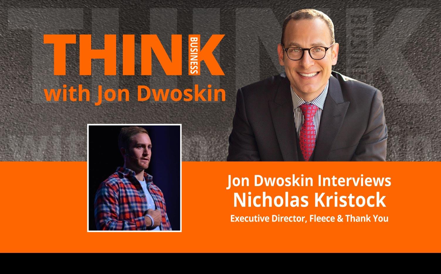 THINK Business Podcast: Jon Dwoskin Interviews Nicholas Kristock, Executive Director, Fleece & Thank You