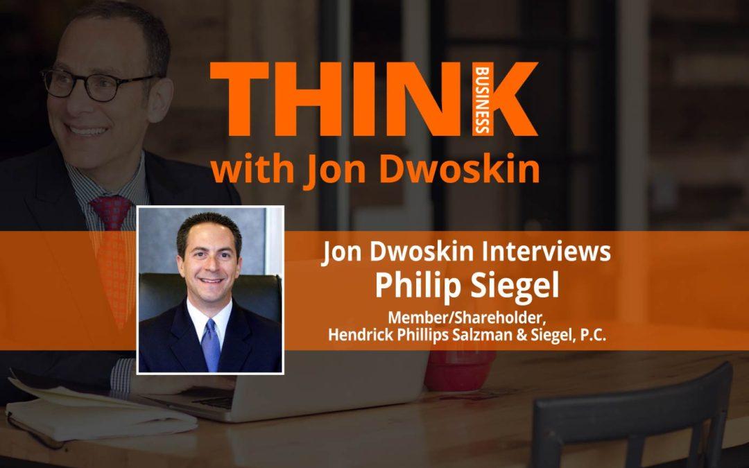 Jon Dwoskin Interviews Philip Siegel, Member/Shareholder, Hendrick Phillips Salzman & Siegel, P.C.