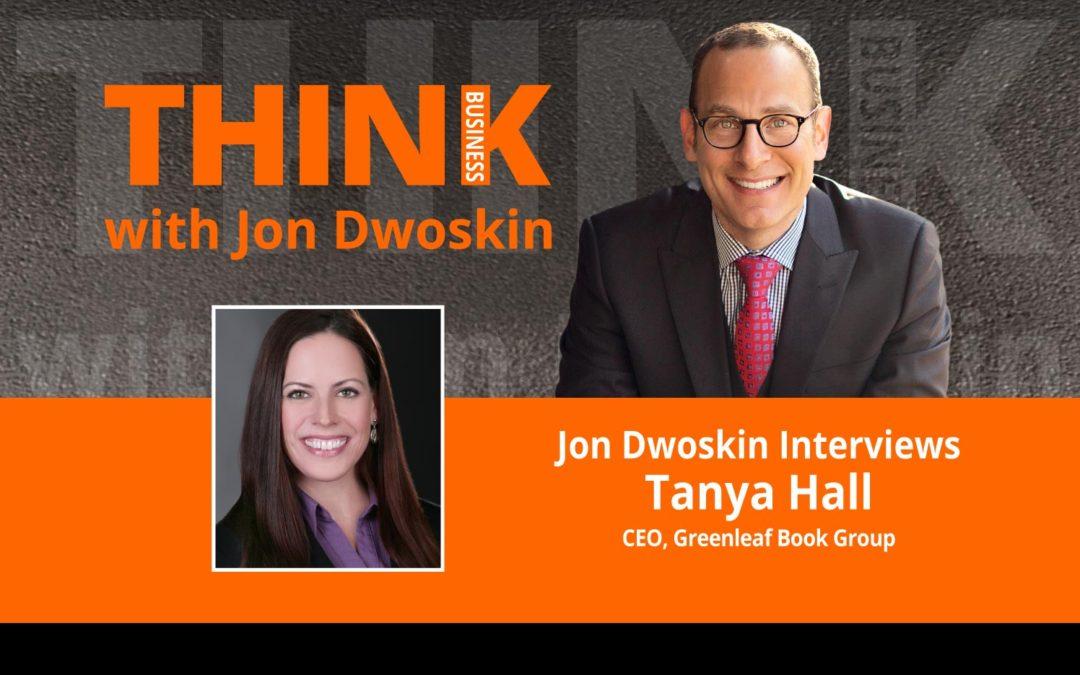 Jon Dwoskin Interviews Tanya Hall, CEO, Greenleaf Book Group