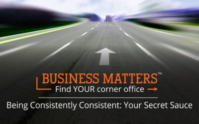 Business Matters: Being Consistently Consistent: Your Secret Sauce